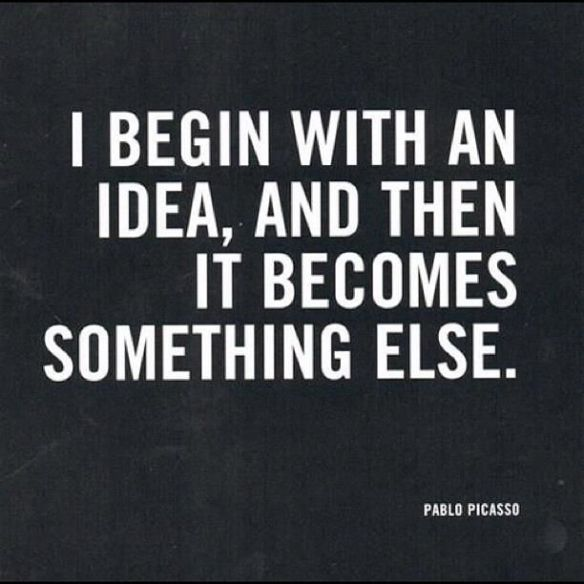 I begin with an idea